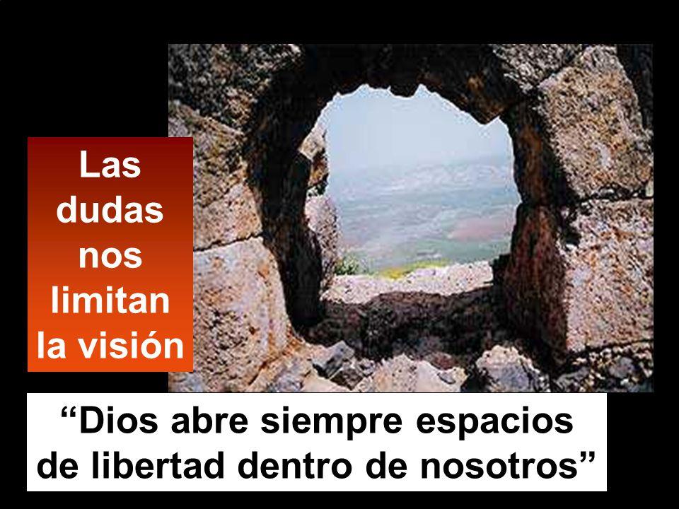 Dios abre siempre espacios de libertad dentro de nosotros Las dudas nos limitan la visión