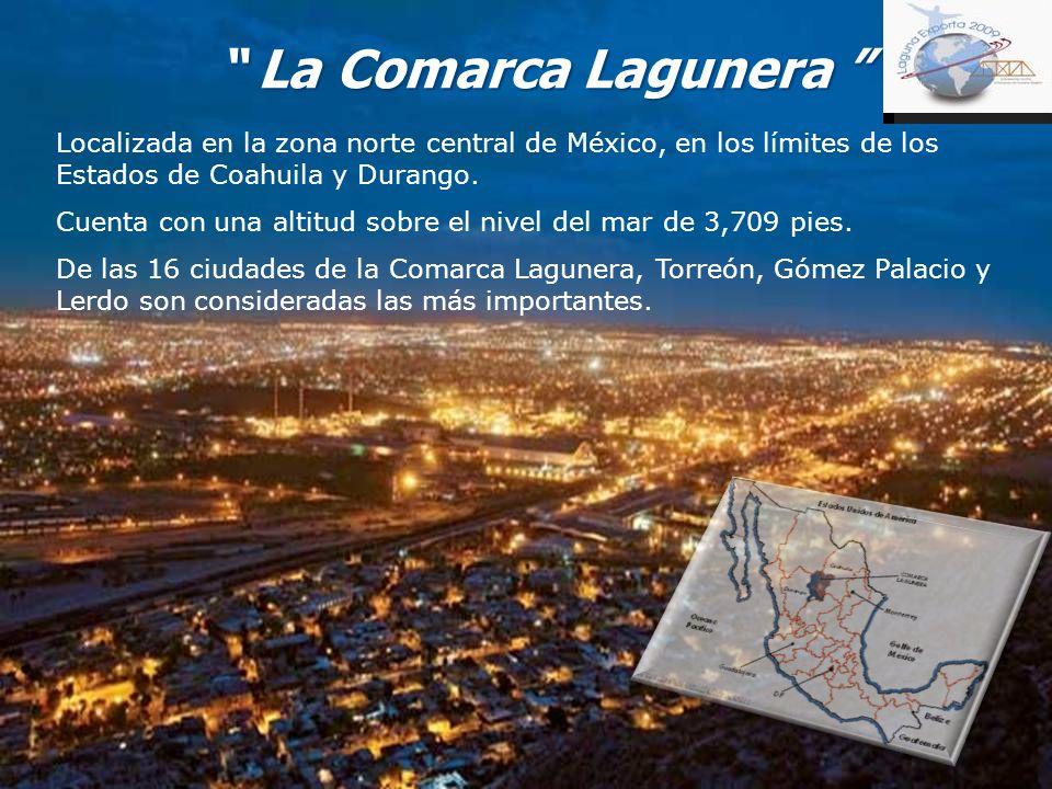 La Comarca Lagunera La Comarca Lagunera Localizada en la zona norte central de México, en los límites de los Estados de Coahuila y Durango. Cuenta con