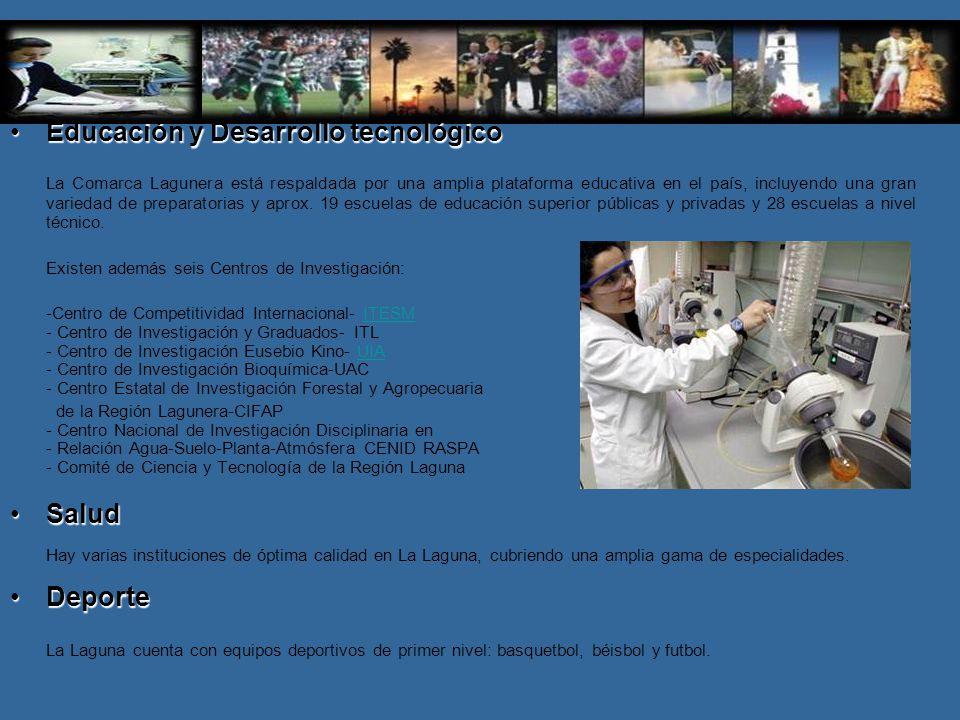 Educación y Desarrollo tecnológicoEducación y Desarrollo tecnológico La Comarca Lagunera está respaldada por una amplia plataforma educativa en el paí