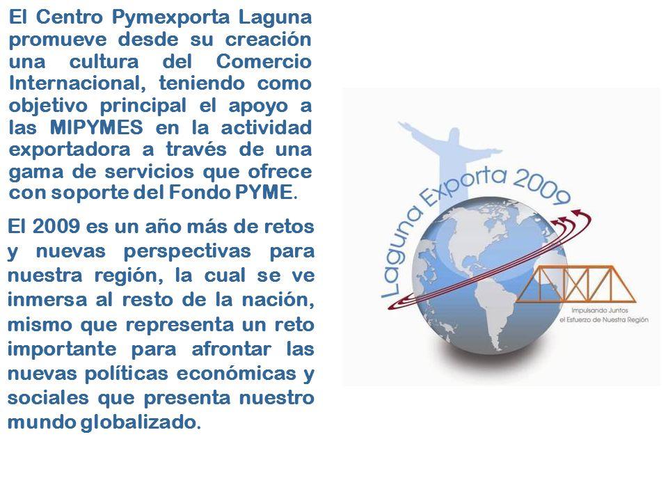 El Centro Pymexporta Laguna promueve desde su creación una cultura del Comercio Internacional, teniendo como objetivo principal el apoyo a las MIPYMES