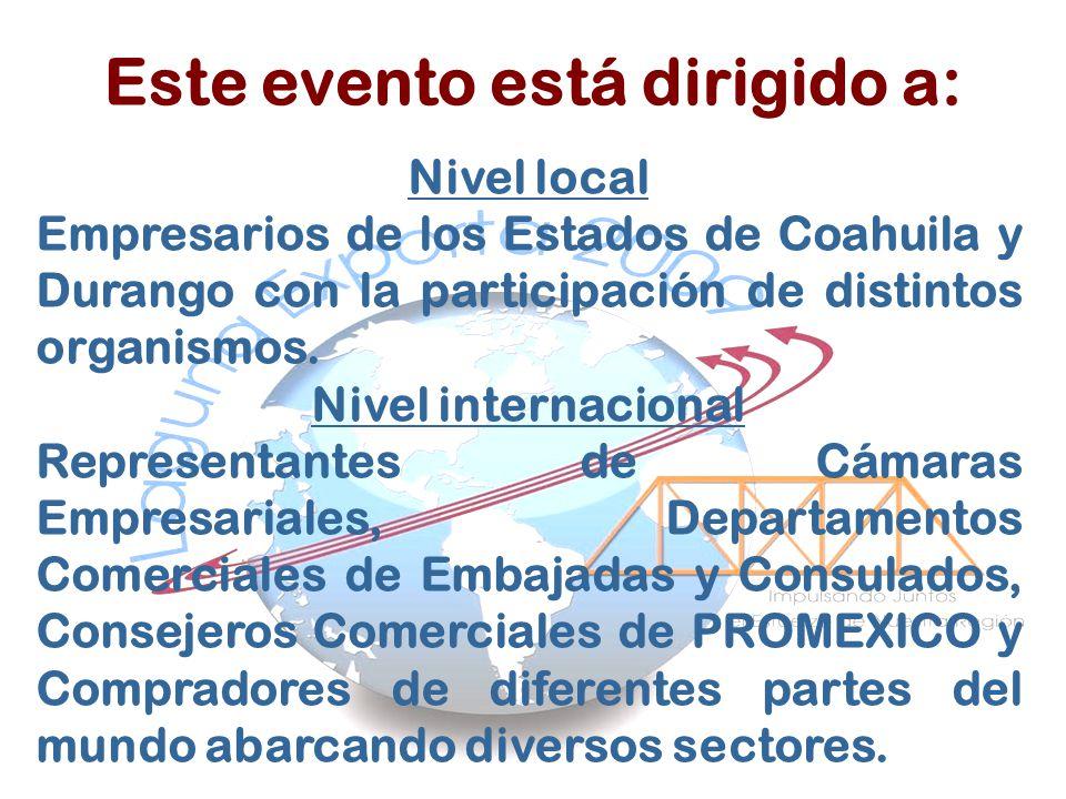 Nivel local Empresarios de los Estados de Coahuila y Durango con la participación de distintos organismos. Nivel internacional Representantes de Cámar