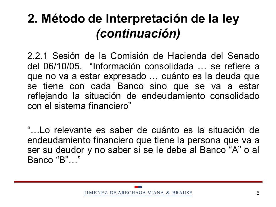 5 2. Método de Interpretación de la ley (continuación) 2.2.1 Sesión de la Comisión de Hacienda del Senado del 06/10/05. Información consolidada … se r