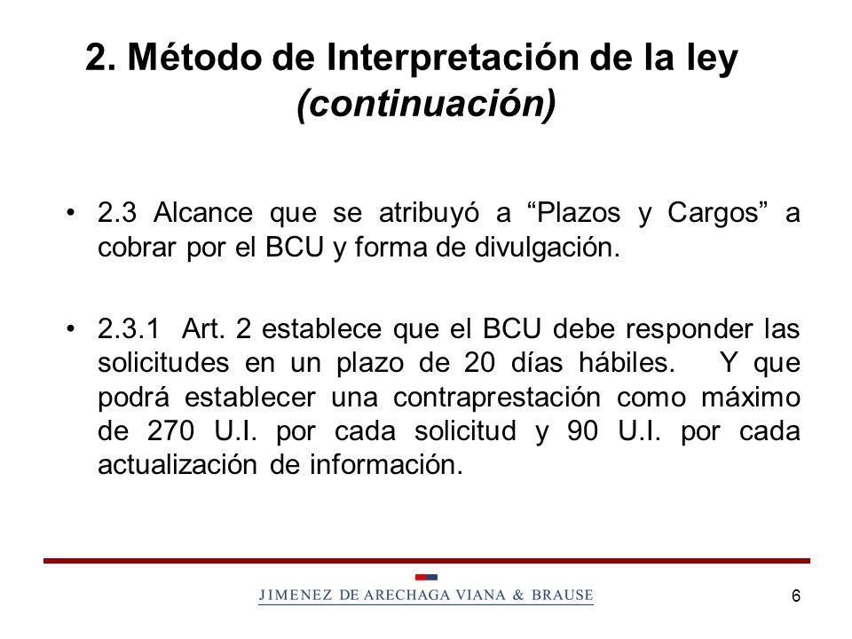 6 2. Método de Interpretación de la ley (continuación) 2.3 Alcance que se atribuyó a Plazos y Cargos a cobrar por el BCU y forma de divulgación. 2.3.1