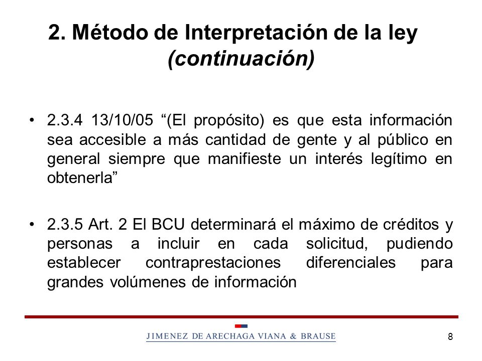 8 2. Método de Interpretación de la ley (continuación) 2.3.4 13/10/05 (El propósito) es que esta información sea accesible a más cantidad de gente y a