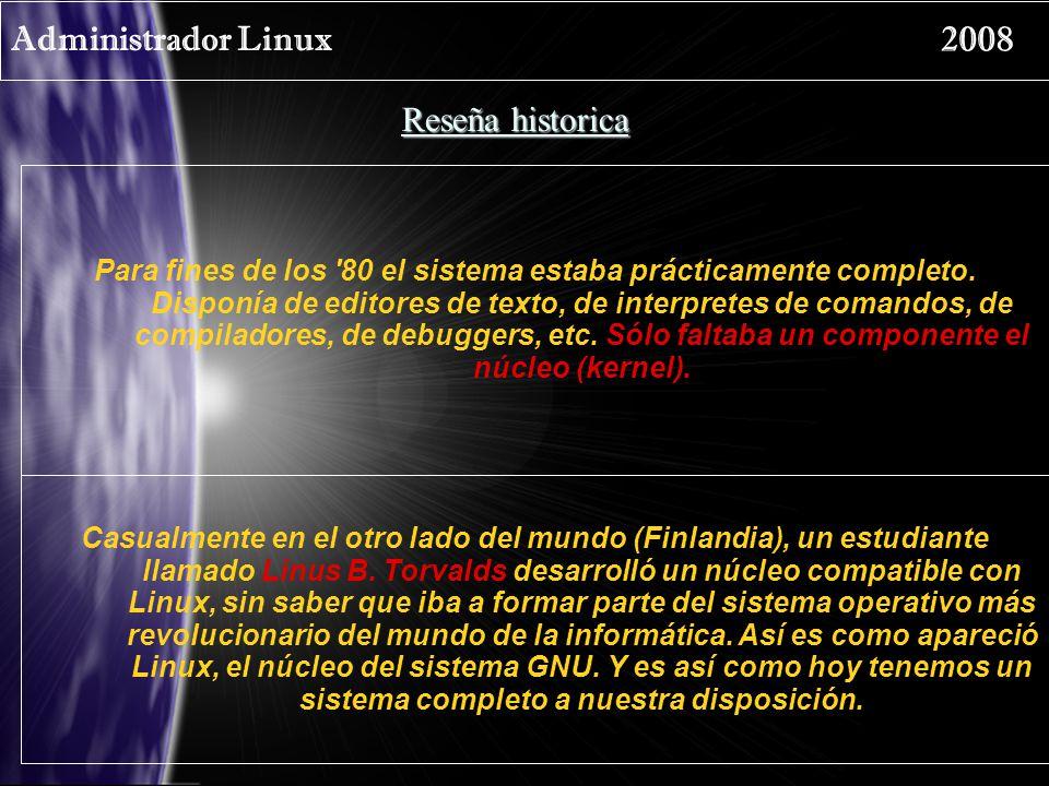 Administrador Linux 2008 Reseña historica Para fines de los '80 el sistema estaba prácticamente completo. Disponía de editores de texto, de interprete