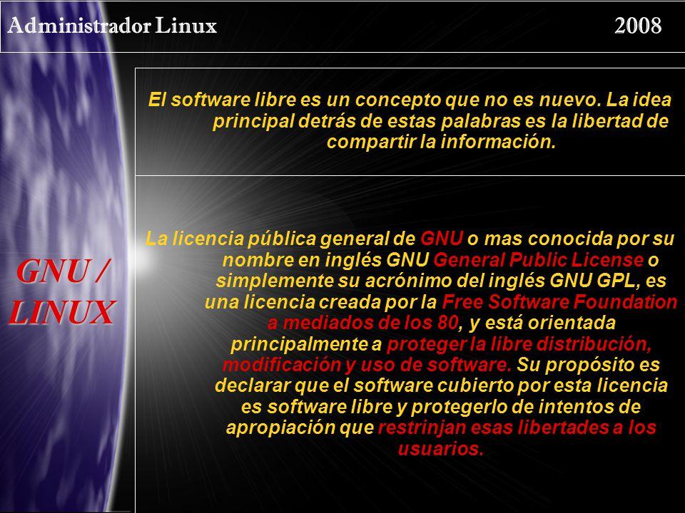 Administrador Linux 2008 GNU / LINUX El software libre es un concepto que no es nuevo. La idea principal detrás de estas palabras es la libertad de co