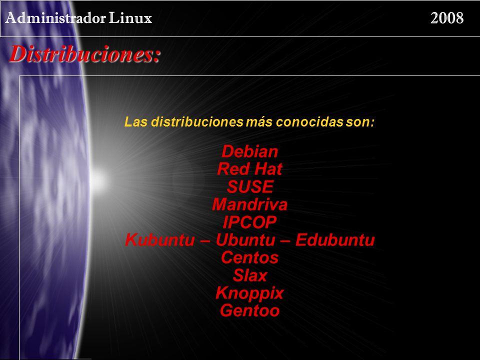 Administrador Linux 2008 Caracteristicas: Debian: Distribución totalmente libre, y se caracteriza por ser muy estable, las versiones demoran mucho tiempo en salir.