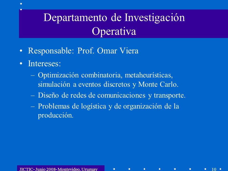 JICTIC- Junio 2008- Montevideo, Uruguay10 Departamento de Investigación Operativa Responsable: Prof. Omar Viera Intereses: –Optimización combinatoria,