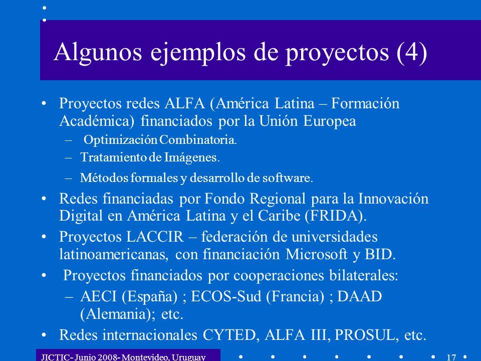 JICTIC- Junio 2008- Montevideo, Uruguay17 Algunos ejemplos de proyectos (4) Proyectos redes ALFA (América Latina – Formación Académica) financiados por la Unión Europea – Optimización Combinatoria.