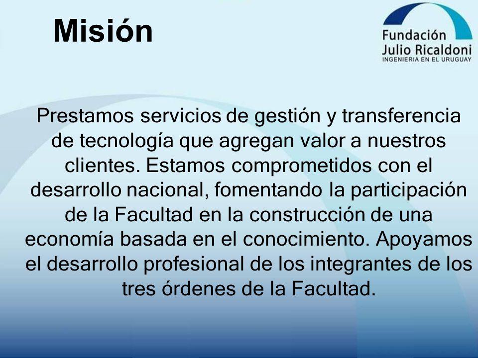 Misión Prestamos servicios de gestión y transferencia de tecnología que agregan valor a nuestros clientes. Estamos comprometidos con el desarrollo nac