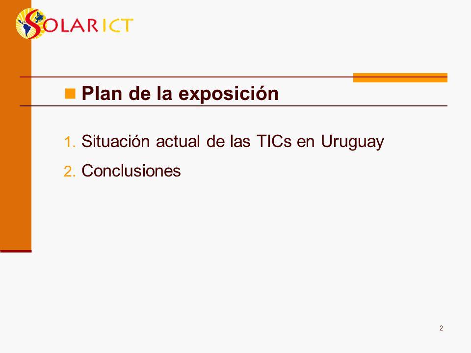 2 1. Situación actual de las TICs en Uruguay 2. Conclusiones Plan de la exposición