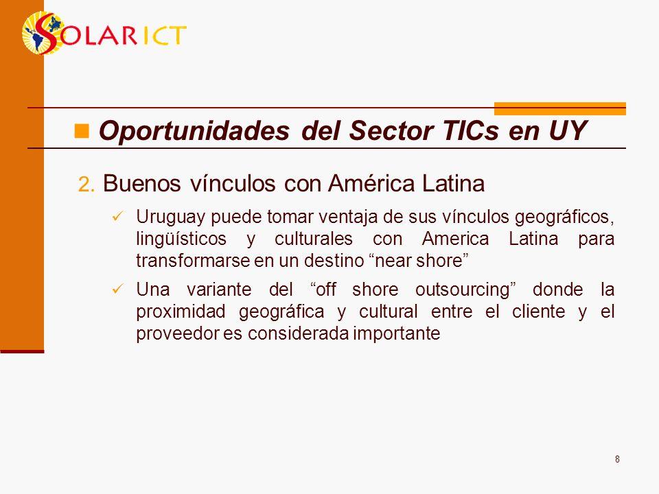 8 2. Buenos vínculos con América Latina Uruguay puede tomar ventaja de sus vínculos geográficos, lingüísticos y culturales con America Latina para tra