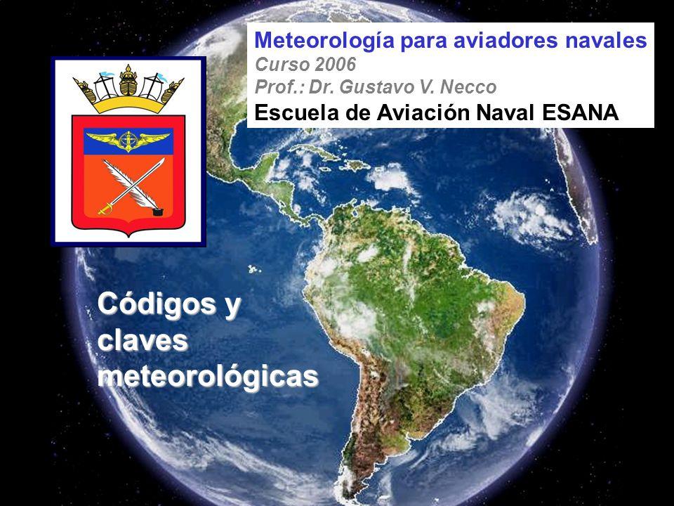 Códigos y claves meteorológicas Meteorología para aviadores navales Curso 2006 Prof.: Dr.