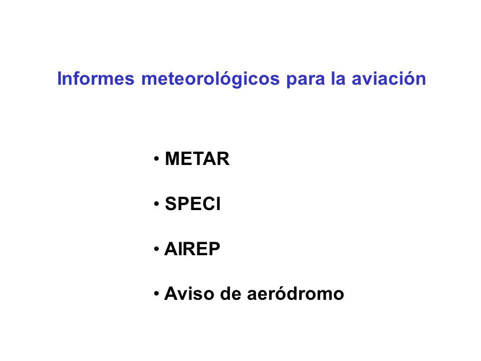 Informes meteorológicos para la aviación METAR SPECI AIREP Aviso de aeródromo