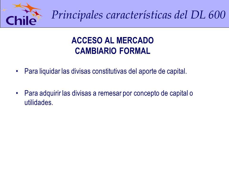 Principales características del DL 600 ACCESO AL MERCADO CAMBIARIO FORMAL Para liquidar las divisas constitutivas del aporte de capital.