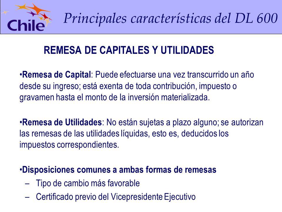Principales características del DL 600 Remesa de Capital : Puede efectuarse una vez transcurrido un año desde su ingreso; está exenta de toda contribución, impuesto o gravamen hasta el monto de la inversión materializada.