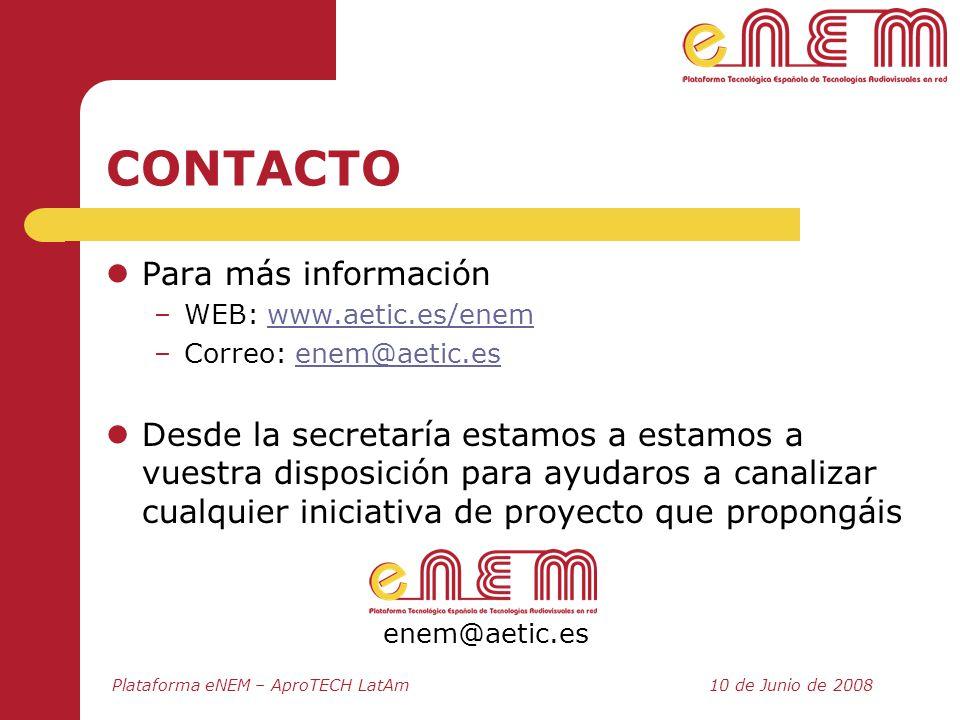 Plataforma eNEM – AproTECH LatAm10 de Junio de 2008 CONTACTO Para más información –WEB: www.aetic.es/enemwww.aetic.es/enem –Correo: enem@aetic.esenem@