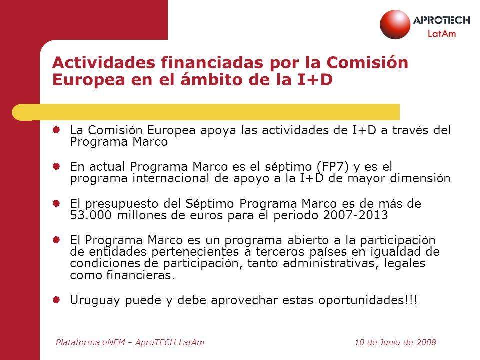 Plataforma eNEM – AproTECH LatAm10 de Junio de 2008 Actividades financiadas por la Comisión Europea en el ámbito de la I+D La Comisi ó n Europea apoya