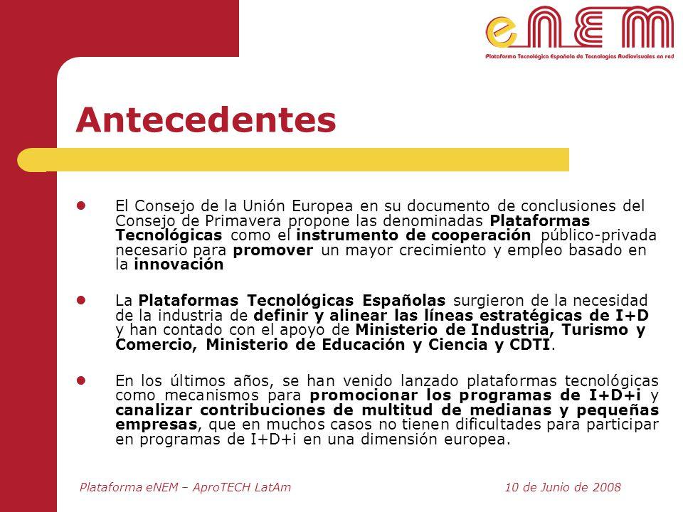 Plataforma eNEM – AproTECH LatAm10 de Junio de 2008 Antecedentes El Consejo de la Unión Europea en su documento de conclusiones del Consejo de Primave