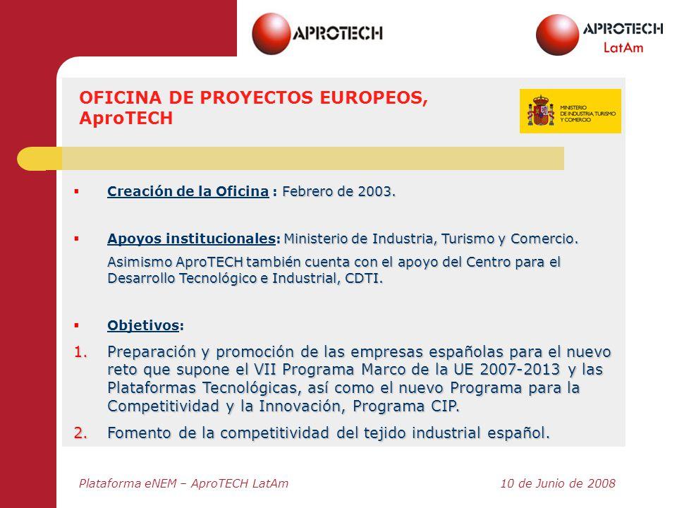 Plataforma eNEM – AproTECH LatAm10 de Junio de 2008 Febrero de 2003. Creación de la Oficina : Febrero de 2003. Ministerio de Industria, Turismo y Come
