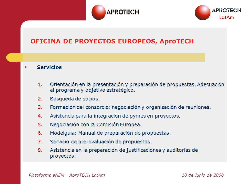 Plataforma eNEM – AproTECH LatAm10 de Junio de 2008 Servicios 1.Orientación en la presentación y preparación de propuestas. Adecuación al programa y o