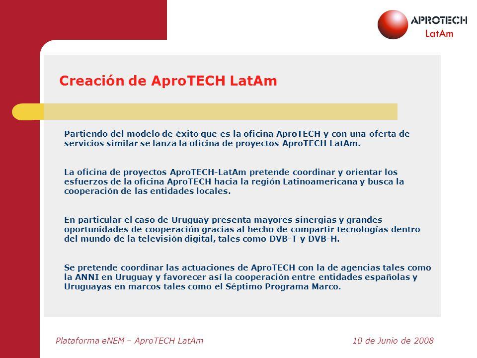 Plataforma eNEM – AproTECH LatAm10 de Junio de 2008 Creación de AproTECH LatAm Partiendo del modelo de éxito que es la oficina AproTECH y con una ofer