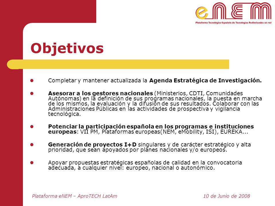 Plataforma eNEM – AproTECH LatAm10 de Junio de 2008 Objetivos Completar y mantener actualizada la Agenda Estratégica de Investigación. Asesorar a los