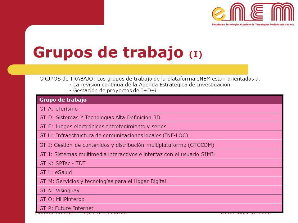 Plataforma eNEM – AproTECH LatAm10 de Junio de 2008 Grupos de trabajo (I) Grupo de trabajo GT A: eTurismo GT D: Sistemas Y Tecnologías Alta Definición