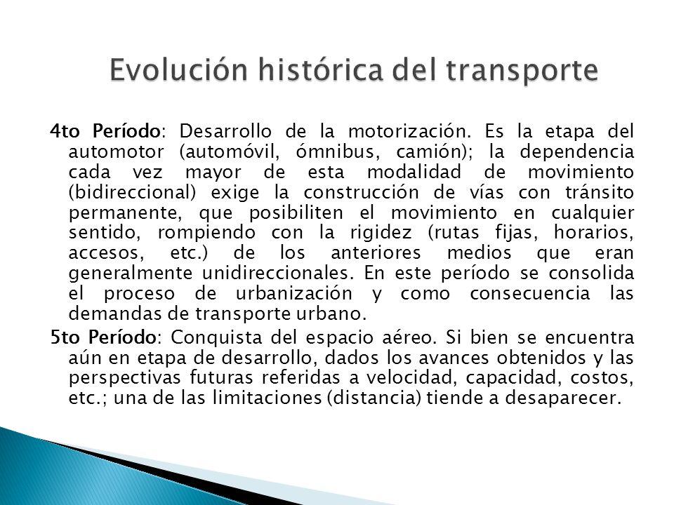 4to Período: Desarrollo de la motorización. Es la etapa del automotor (automóvil, ómnibus, camión); la dependencia cada vez mayor de esta modalidad de