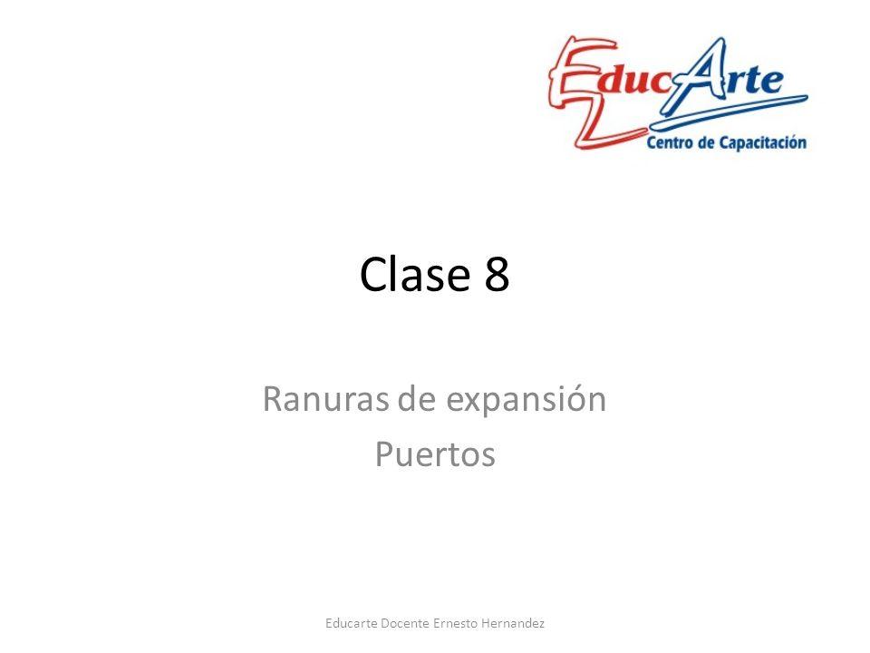Clase 8 Ranuras de expansión Puertos Educarte Docente Ernesto Hernandez