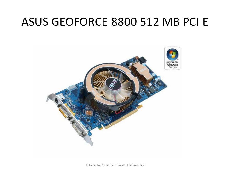 ASUS GEOFORCE 8800 512 MB PCI E Educarte Docente Ernesto Hernandez