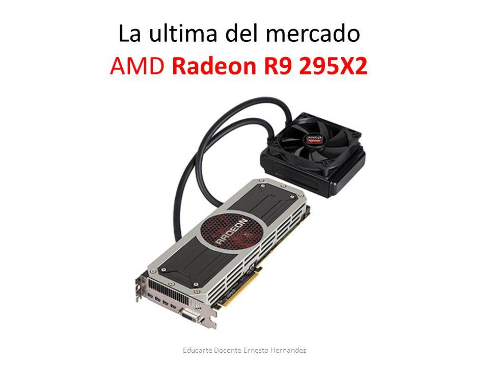 La ultima del mercado AMD Radeon R9 295X2 Educarte Docente Ernesto Hernandez