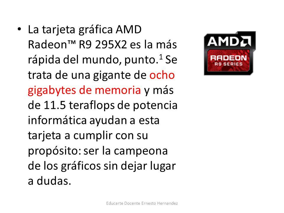 La tarjeta gráfica AMD Radeon R9 295X2 es la más rápida del mundo, punto. 1 Se trata de una gigante de ocho gigabytes de memoria y más de 11.5 teraflo