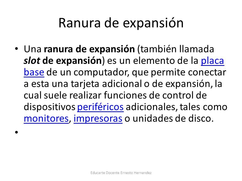 Ranura de expansión Una ranura de expansión (también llamada slot de expansión) es un elemento de la placa base de un computador, que permite conectar