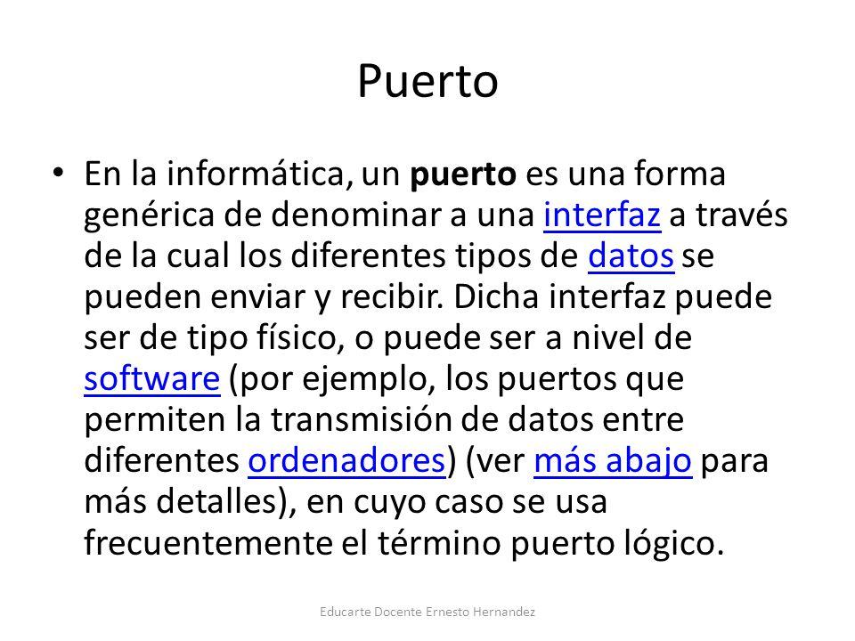 Puerto En la informática, un puerto es una forma genérica de denominar a una interfaz a través de la cual los diferentes tipos de datos se pueden envi
