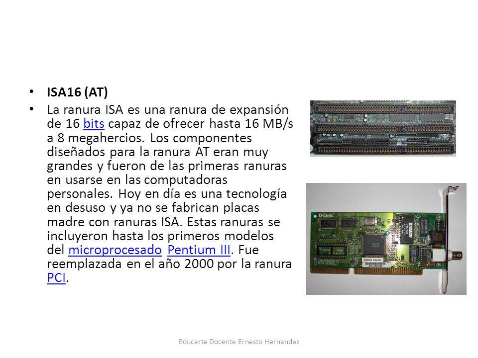 ISA16 (AT) La ranura ISA es una ranura de expansión de 16 bits capaz de ofrecer hasta 16 MB/s a 8 megahercios. Los componentes diseñados para la ranur