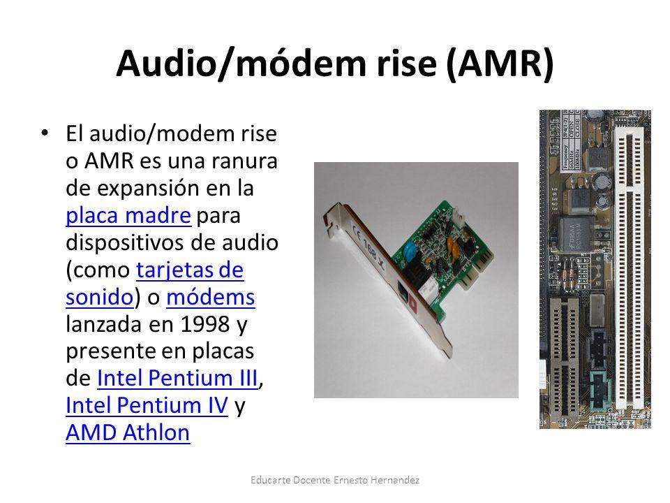 Audio/módem rise (AMR) El audio/modem rise o AMR es una ranura de expansión en la placa madre para dispositivos de audio (como tarjetas de sonido) o m
