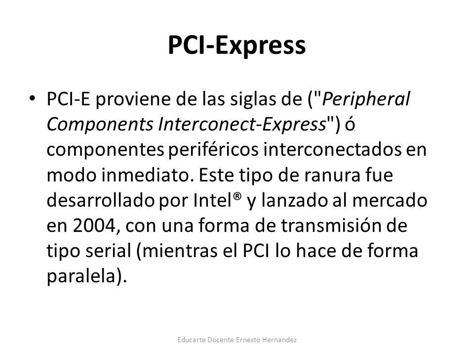 PCI-Express PCI-E proviene de las siglas de ( Peripheral Components Interconect-Express ) ó componentes periféricos interconectados en modo inmediato.