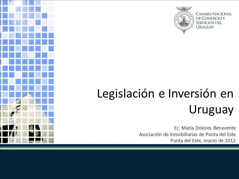 Legislación e Inversión en Uruguay Ec. María Dolores Benavente Asociación de Inmobiliarias de Punta del Este Punta del Este, marzo de 2012