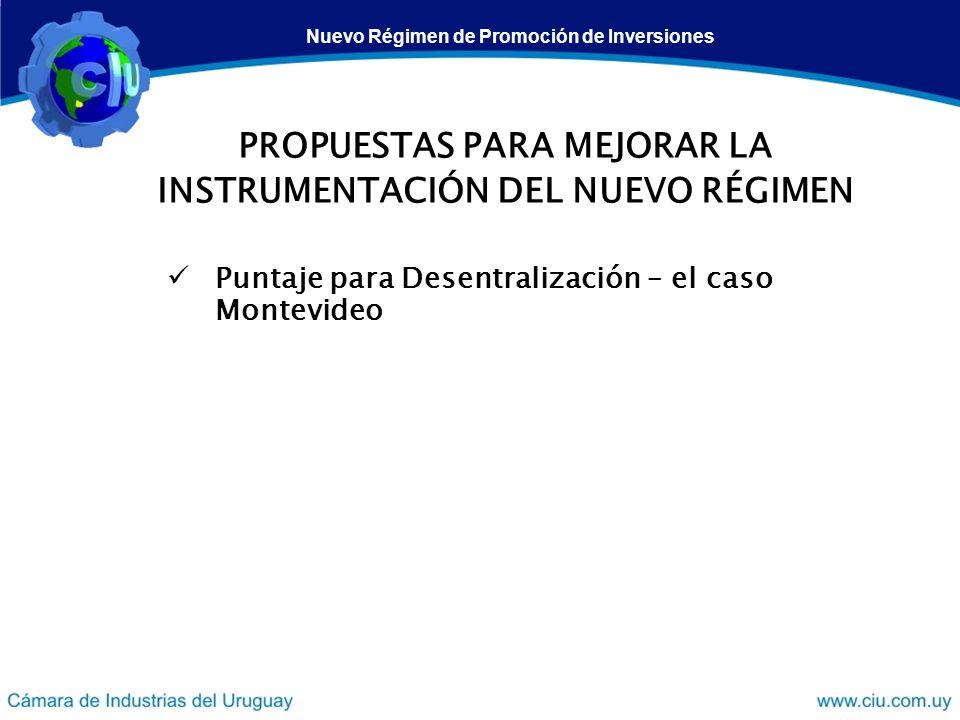 PROPUESTAS PARA MEJORAR LA INSTRUMENTACIÓN DEL NUEVO RÉGIMEN Puntaje para Desentralización – el caso Montevideo Nuevo Régimen de Promoción de Inversio