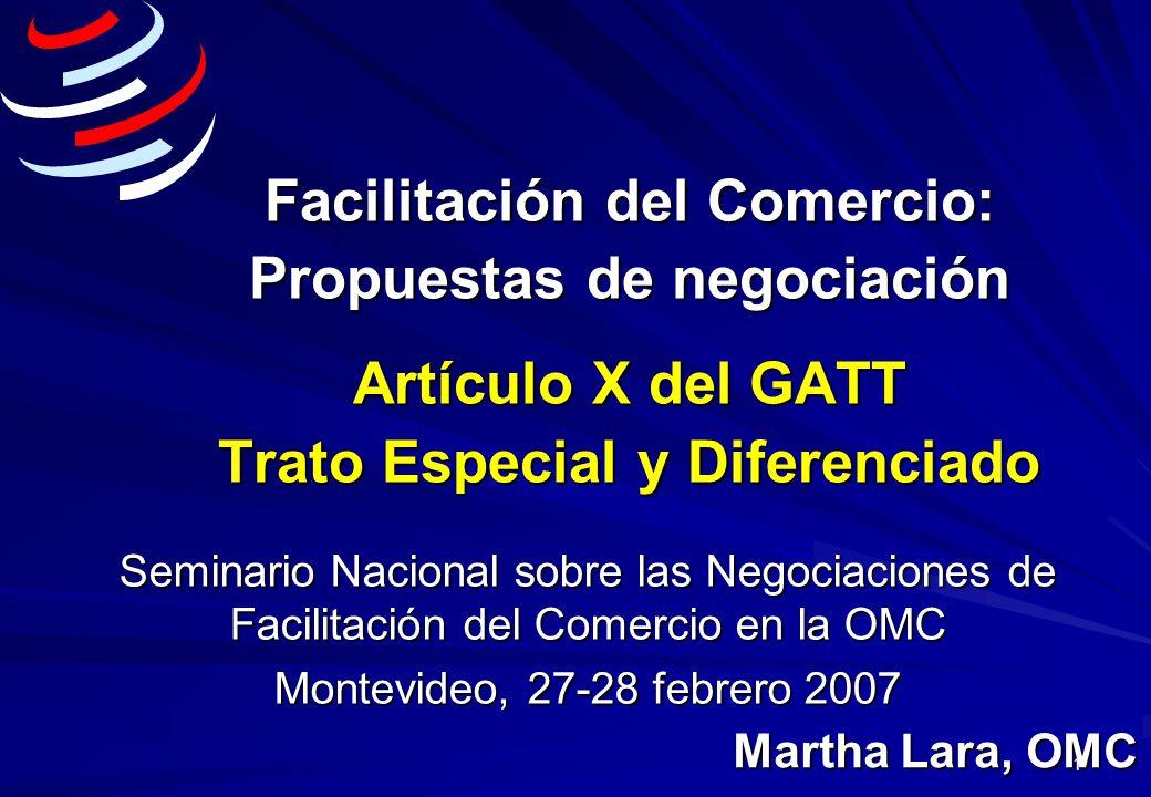 1 Facilitación del Comercio: Propuestas de negociación Artículo X del GATT Trato Especial y Diferenciado Seminario Nacional sobre las Negociaciones de