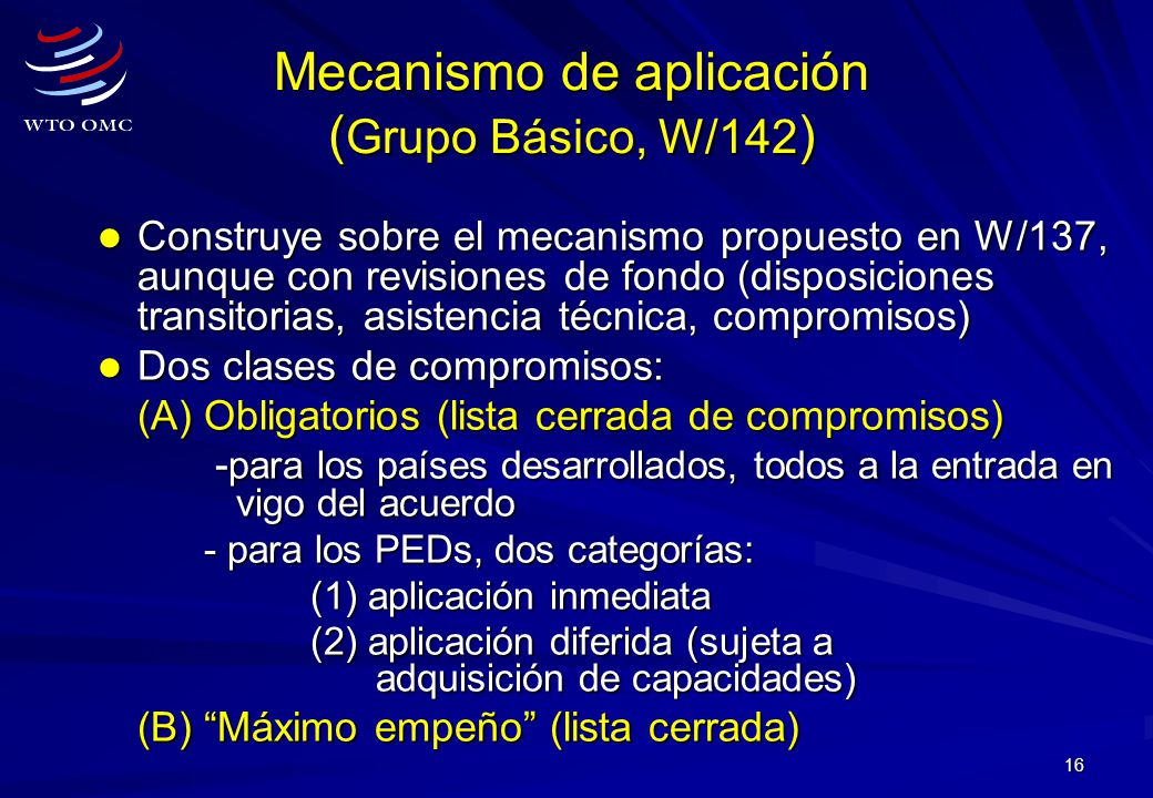 16 Construye sobre el mecanismo propuesto en W/137, aunque con revisiones de fondo (disposiciones transitorias, asistencia técnica, compromisos) Const