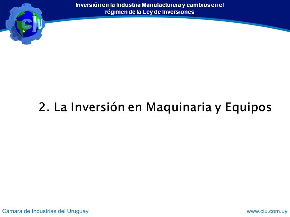 2. La Inversión en Maquinaria y Equipos Inversión en la Industria Manufacturera y cambios en el régimen de la Ley de Inversiones