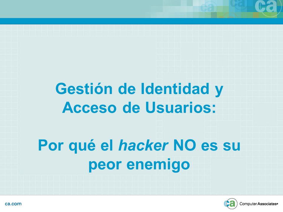 Gestión de Identidad y Acceso de Usuarios: Por qué el hacker NO es su peor enemigo
