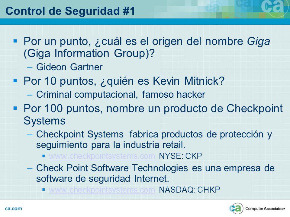 Control de Seguridad #1 Por un punto, ¿cuál es el origen del nombre Giga (Giga Information Group)? –Gideon Gartner Por 10 puntos, ¿quién es Kevin Mitn