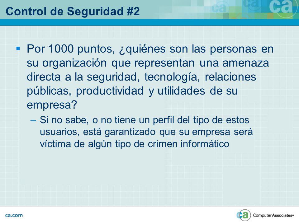 Control de Seguridad #2 Por 1000 puntos, ¿quiénes son las personas en su organización que representan una amenaza directa a la seguridad, tecnología,