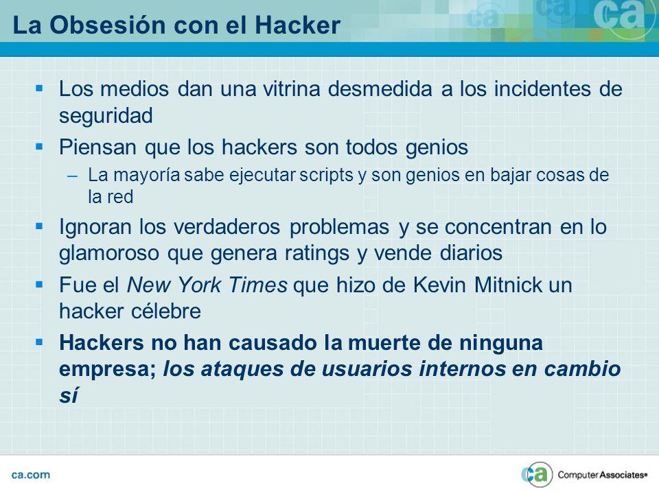La Obsesión con el Hacker Los medios dan una vitrina desmedida a los incidentes de seguridad Piensan que los hackers son todos genios –La mayoría sabe