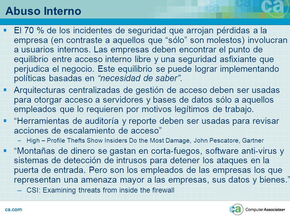 Abuso Interno El 70 % de los incidentes de seguridad que arrojan pérdidas a la empresa (en contraste a aquellos que sólo son molestos) involucran a us