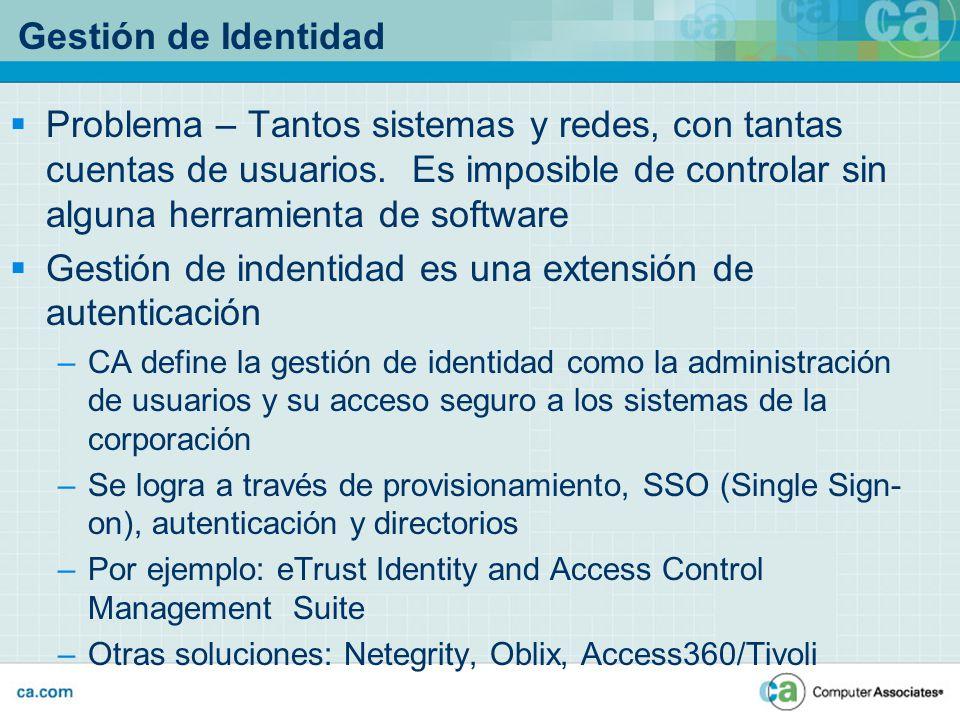 Gestión de Identidad Problema – Tantos sistemas y redes, con tantas cuentas de usuarios. Es imposible de controlar sin alguna herramienta de software