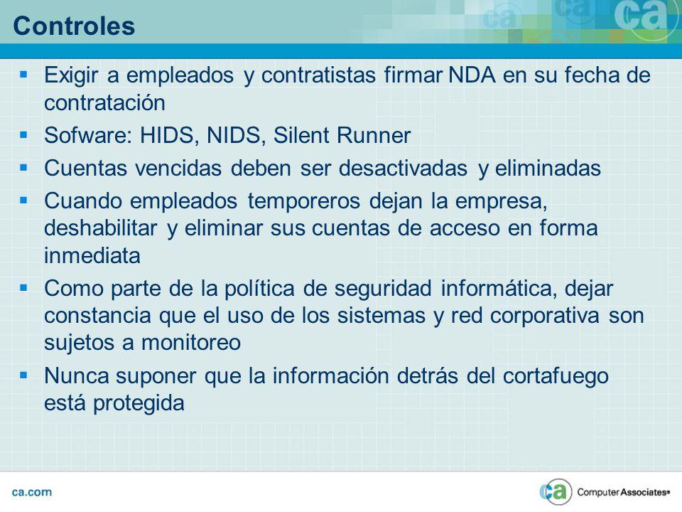 Controles Exigir a empleados y contratistas firmar NDA en su fecha de contratación Sofware: HIDS, NIDS, Silent Runner Cuentas vencidas deben ser desac